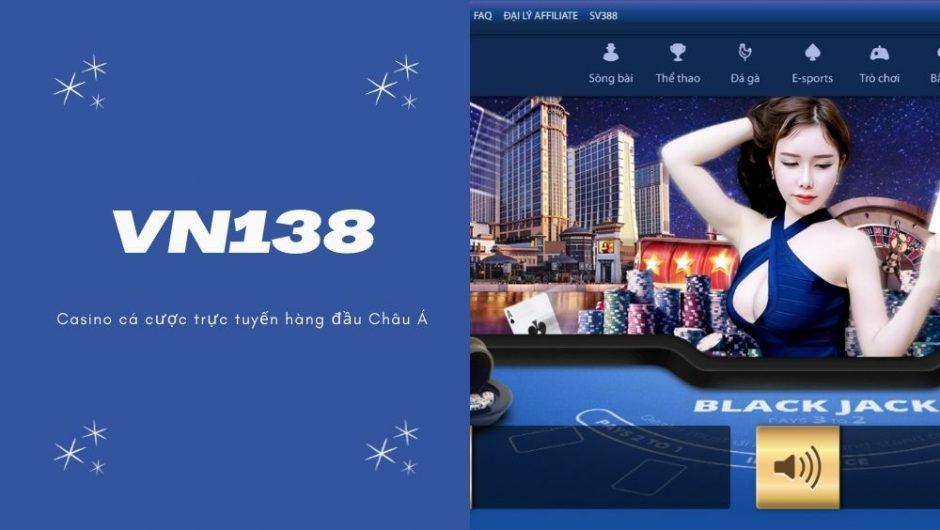 Casino VN138 cá cược trực tuyến hàng đầu Châu Á