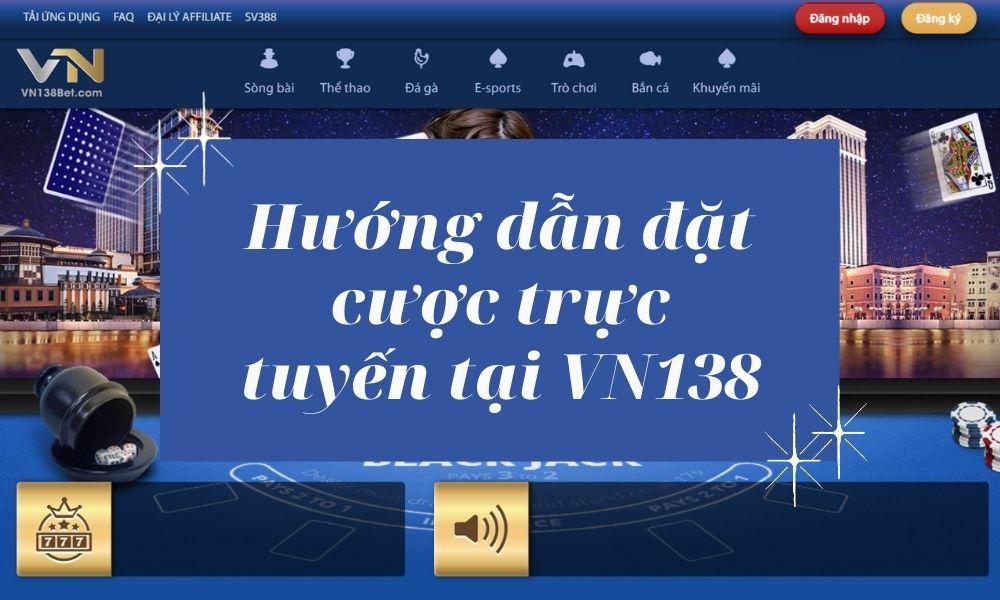 Hướng dẫn đặt cược tại VN138