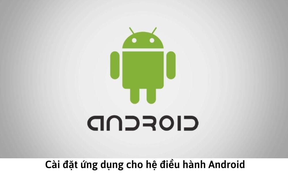 Cài đặt ứng dụng cho hệ điều hành Android