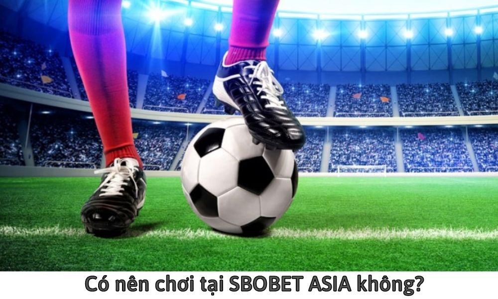 Có nên chơi tại SBOBET ASIA không?