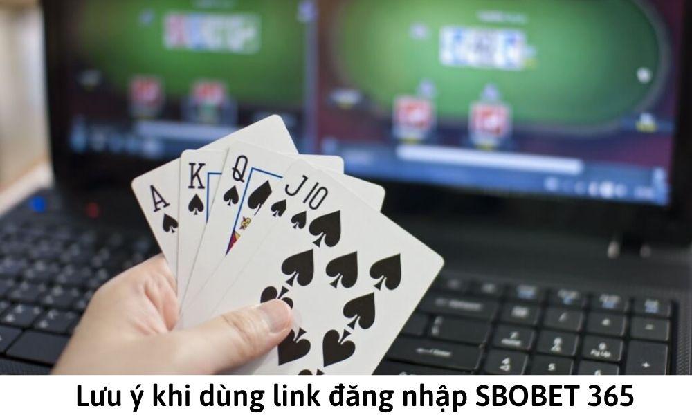Lưu ý khi dùng link đăng nhập SBOBET 365
