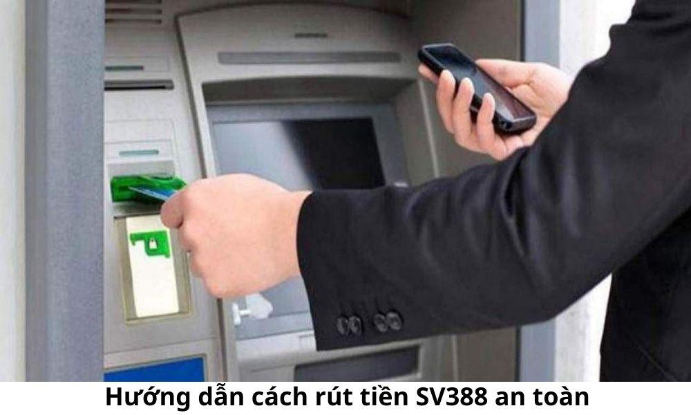 Hướng dẫn cách rút tiền SV388 an toàn